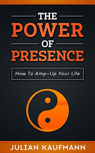 The Power of Presence: How To Amp-Up Your Life (PATH Book 1) (English Edition)