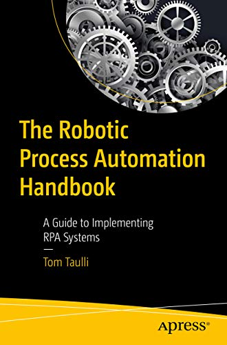 The Robotic Process Automation Handbook: A Guide to Implementing RPA Systems (English Edition)