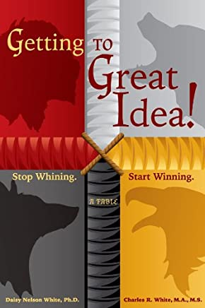 Getting to Great Idea! Stop Whining. Start Winning.