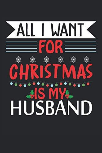 Todo lo que quiero para Navidad es mi cuaderno de marido: Agenda cuaderno forrado 120 páginas 6 'x 9' (15, 24 cm x 22, 86 cm) regalo