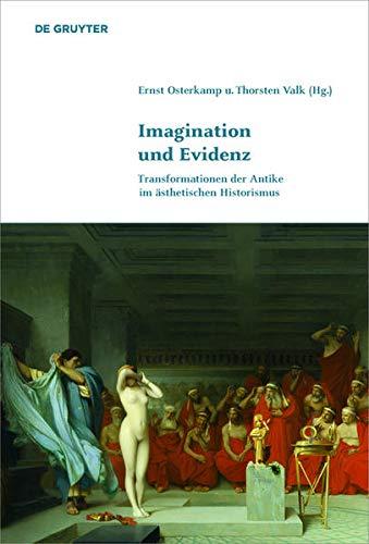 Imagination und Evidenz: Transformationen der Antike im ästhetischen Historismus (Klassik und Moderne, 3, Band 3)