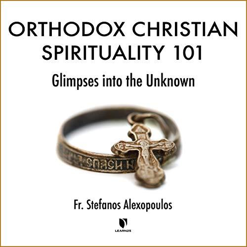 Orthodox Christian Spirituality 101: Glimpses into the Unknown copertina