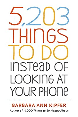 5,203 Things to Do Instead of Looking at Your Phone from Workman Publishing Company