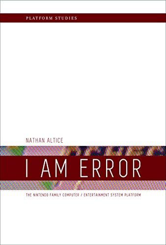 I Am Error: The Nintendo Family Computer / Entertainment System Platform (Platform Studies)