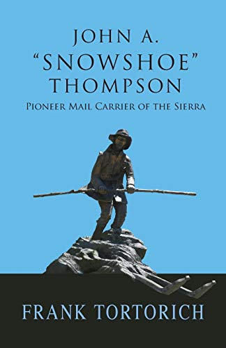 John A. 'Snowshoe' Thompson, Pioneer Mail Carrier of the Sierra