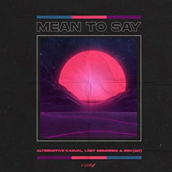 Mean To Say