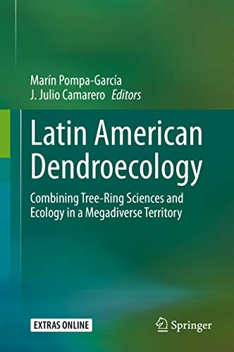 Latin American Dendroecology: Combining Tree-Ring Sciences and Ecology in a Megadiverse Territory (English Edition)