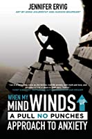 When My Mind Winds Up: A Pull No Punches Approach to Anxiety