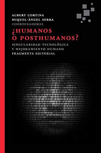 ¿Humanos o posthumanos?: Singularidad tecnológica y mejoramiento humano (Fragmentos)