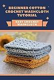 Beginner Cotton Crochet Washcloth Tutorial: Easy Crochet Washcloth: Washcloths Crochet Ideas