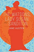 The Watsons, Lady Susan & Sanditon (Arcturus Classics)