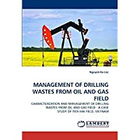 MANAGEMENT OF DRILLING WASTES FROM OIL AND GAS FIELD: CHARACTERIZATION AND MANAGEMENT OF DRILLING WASTES FROM OIL AND GAS FIELD - A CASE STUDY OF TIEN HAI FIELD VIETNAM【洋書】 [並行輸入品]