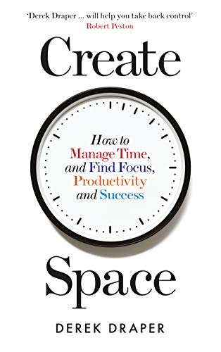 Draper, D: Create Space: How to Manage Time and Find Focus, Productivity and Success