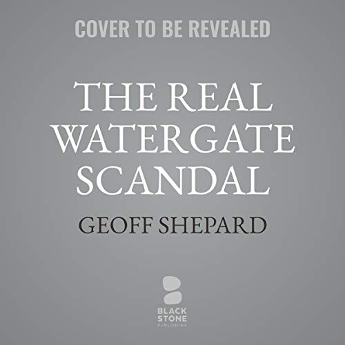 The Real Watergate Scandal     Collusion, Conspiracy, and the Plot That Brought Nixon Down              By:                                                                                                                                 Geoff Shepard                           Length: 8 hrs     Not rated yet     Overall 0.0
