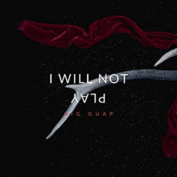 I will not play