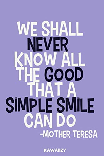We Shall Never Know All The Good That A Simple Smile Can Do - Mother Teresa: Blank Lined Motivational Inspirational Quote Journal