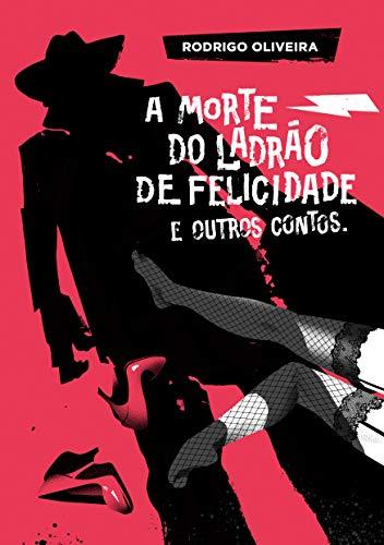 A MORTE DO LADRÃO DE FELICIDADE: & outros contos