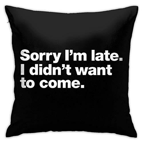 Fundas de cojín con texto en inglés 'Sorry I'm Late', con texto en inglés 'I Didn't Want to Come