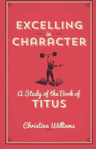 Excelling In Character: A Study Of The Book Of Titus