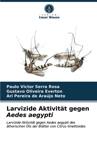 Larvizide Aktivität gegen Aedes aegypti: Larvizide Aktivität gegen Aedes aegypti des ätherischen Öls der Blätter von Citrus limettioides