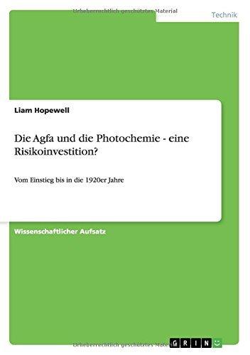 Die Agfa und die Photochemie - eine Risikoinvestition?: Vom Einstieg bis in die 1920er Jahre