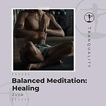 ! ! ! ! ! ! Balanced Meditation: Healing Zone ! ! ! ! ! !