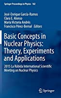 Basic Concepts in Nuclear Physics: Theory, Experiments and Applications: 2015 La Rábida International Scientific Meeting on Nuclear Physics (Springer Proceedings in Physics (182))