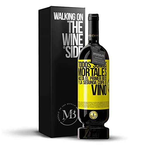 «Todos somos mortales hasta el primer beso y la segunda copa de vino» Mensaje en una Botella. Vino Tinto Premium Reserva MBS Martín Berasategui System. Etiqueta Amarilla PERSONALIZABLE.