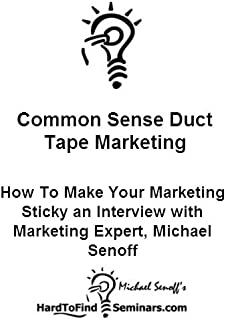 Common Sense Duct Tape Marketing: How To Make Your Marketing Sticky an Interview with Marketing Expert, Michael Senoff