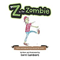 Z Is for Zombie: Myths and Legends from Around the World