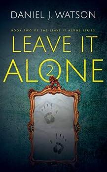 Leave IT Alone #2: A Hair-Raising Supernatural Thriller Series by [Daniel J. Watson]