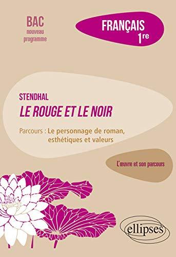 """Français, Première. L'oeuvre et son parcours : Stendhal, Le Rouge et le Noir, parcours """"Le personnage de roman, esthétiques et valeurs"""""""