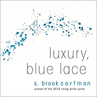 Luxury, Blue Lace                   By:                                                                                                                                 S. Brook Corfman                               Narrated by:                                                                                                                                 S. Brook Corfman                      Length: 53 mins     Not rated yet     Overall 0.0
