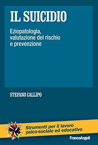 Il suicidio: Eziopatologia, valutazione del rischio e prevenzione