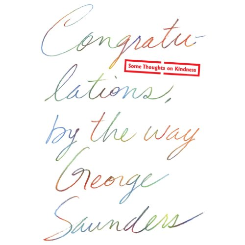 Congratulations, by the Way     Some Thoughts on Kindness              By:                                                                                                                                 George Saunders                               Narrated by:                                                                                                                                 George Saunders                      Length: 12 mins     86 ratings     Overall 4.7