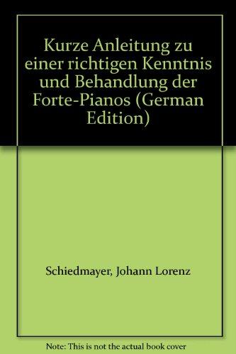 Kurze Anleitung zu einer richtigen Kenntnis und Behandlung der Forte-Pianos