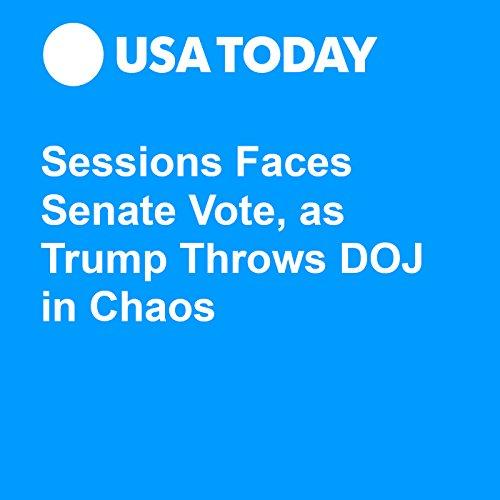 Sessions Faces Senate Vote, as Trump Throws DOJ in Chaos audiobook cover art