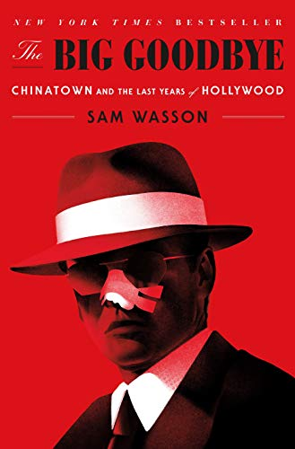Image of The Big Goodbye: Chinatown and the Last Years of Hollywood