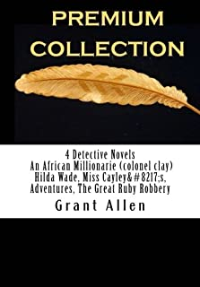 4 Detective Novels An African Millionarie (colonel clay) Hilda Wade, Miss Cayley?s, Adventures, The Great Ruby Robbery