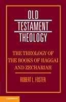 The Theology of the Books of Haggai and Zechariah (Old Testament Theology)