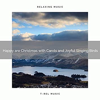 Happy are Christmas with Carols and Joyful Singing Birds