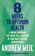 8 Weeks To Optimum Health by Dr. Andrew Weil MD (8-Jan-1998) Paperback
