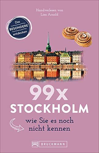 Bruckmann Reiseführer: 99 x Stockholm wie Sie es noch nicht kennen. 99x Kultur, Natur, Essen und Hotspots abseits der bekannten Highlights.