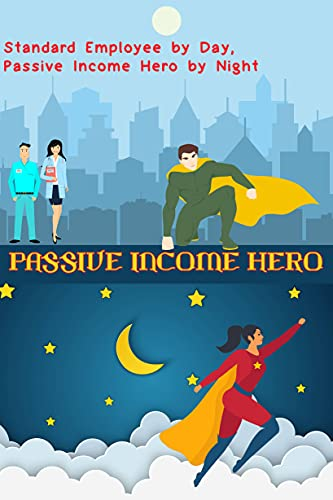 Passive Income Hero: Standard Employee by Day, Passive Income Hero by Night (Massive Passive Income Books Book 30) (English Edition)