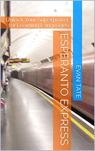 Esperanto Express: Unlock Your Superpower for Learning Languages (Kindle Edition)