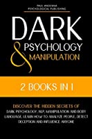 Dark Psychology and Manipulation: 2 in 1 - Discover the hidden secrets of Dark Psychology, NLP, Manipulation and Body Language. Learn how to analyze people, detect deception and influence anyone