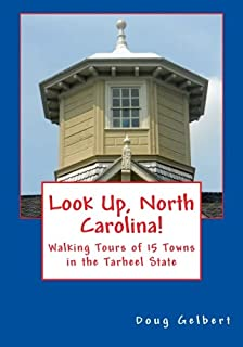 Look Up, North Carolina!: Walking Tours of 15 Towns in the Tarheel State