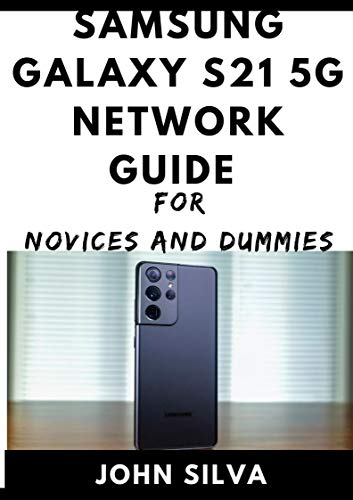 Samsung Galaxy S21 Series 5g Network Guide For Novices And Dummies