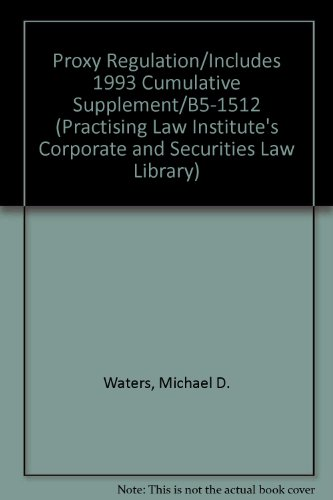 Proxy Regulation/Includes 1993 Cumulative Supplement/B5-1512 (Practising Law Institute's Corporate and Securities Law Library)