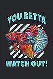 You Betta Watch Out!: Divertido cuaderno forrado con regalos para el acuario de peces Betta (formato A5, 15, 24 x 22, 86 cm, 120 páginas)